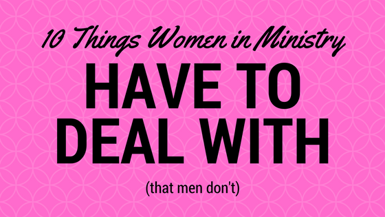 10 Things Women in Ministry Have to Deal With (That Men Don't)